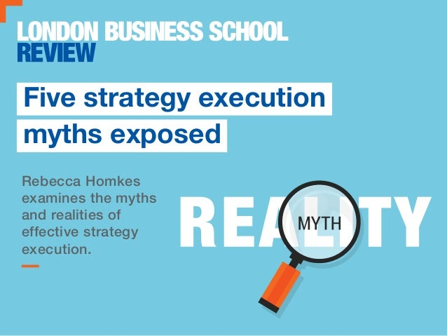 Rebecca Homkes examines the myths and realities of effective strategy execution. Five strategy execution myths exposed