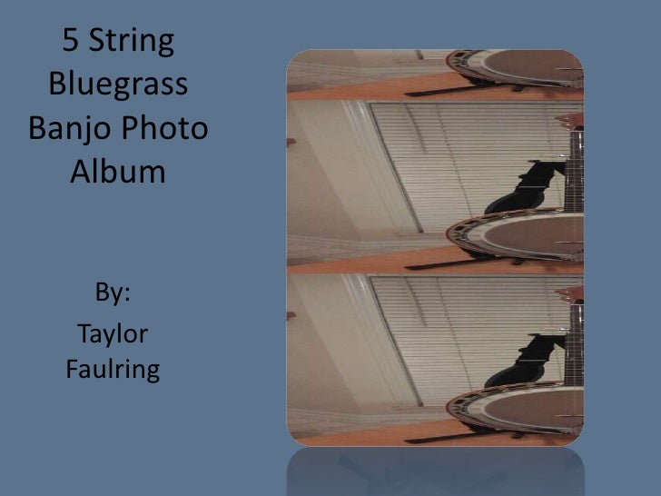 5 String BluegrassBanjo Photo  Album    By:   Taylor  Faulring