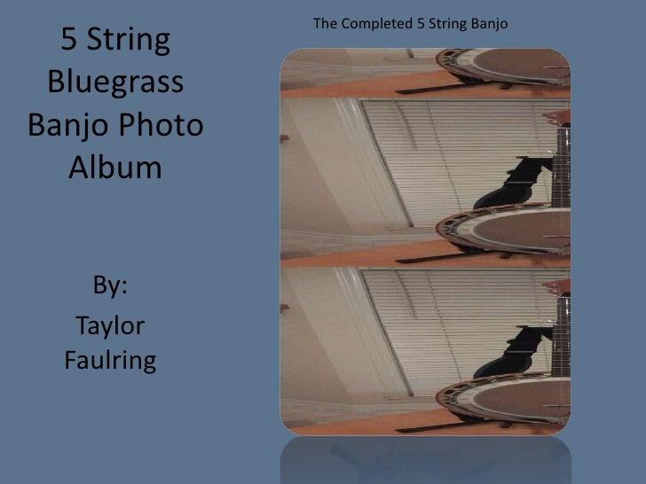 The Completed 5 String Banjo  5 String BluegrassBanjo Photo  Album    By:   Taylor  Faulring