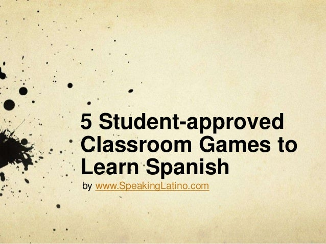 5 Student-approved Classroom Games to Learn Spanish by www.SpeakingLatino.com