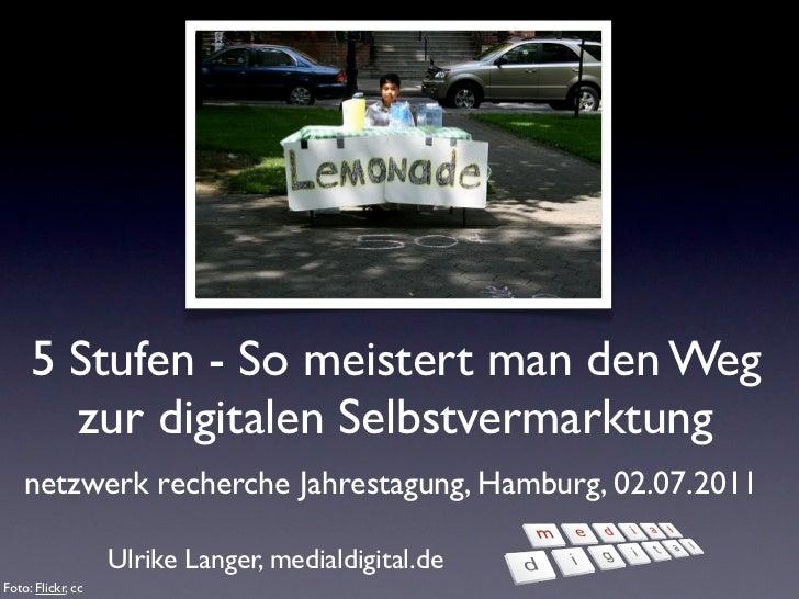 5 Stufen - So meistert man den Weg       zur digitalen Selbstvermarktung    netzwerk recherche Jahrestagung, Hamburg, 02.0...