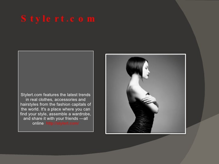 Stylert.com <ul><li>Stylert.com features the latest trends in real clothes, accessories and hairstyles from the fashion ca...