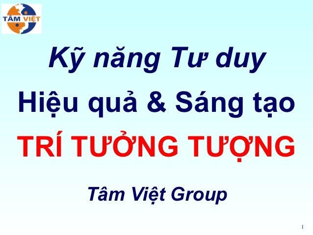 Kỹ năng Tư duyHiệu quả & Sáng tạoTRÍ TƯỞNG TƯỢNG    Tâm Việt Group                      1
