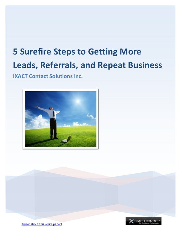 Tweet about this white paper! 5 Surefire Steps to Getting More Leads, Referrals, and Repeat Business IXACT Contact Solutio...
