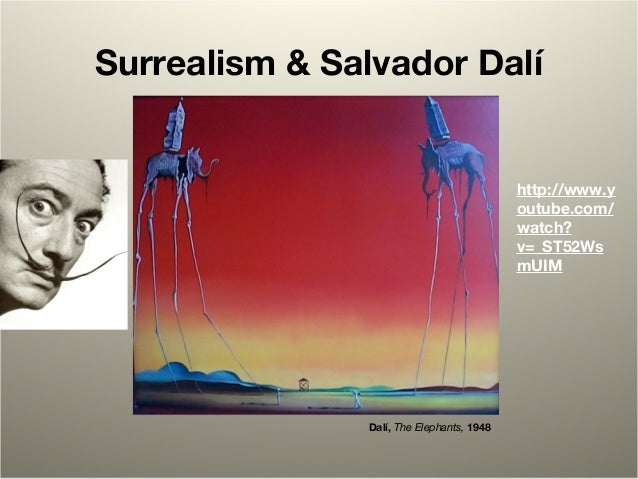 Surrealism & Salvador Dalí Dalí, The Elephants, 1948 http://www.y outube.com/ watch? v=_ST52Ws mUIM