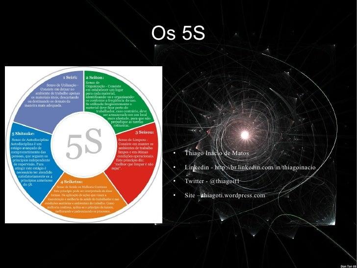 Os 5S  ●   Thiago Inácio de Matos  ●   Linkedin - http://br.linkedin.com/in/thiagoinacio  ●   Twitter - @thiagoit1  ●   Si...