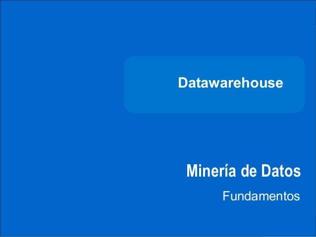 DATAWAREHOUSE              Datawarehouse               Minería de Datos                    FundamentosCARRERA DEINGENIERÍA...