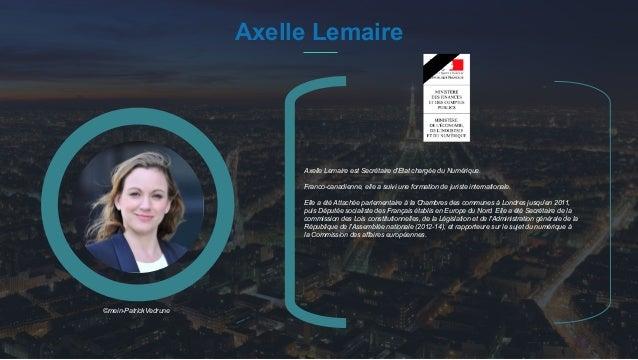 #PortraitDeStartuper 14 Axelle Lemaire Axelle Lemaire est Secrétaire d'Etat chargée du Numérique. Franco-canadienne, elle ...