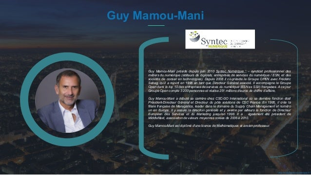 #PortraitDeStartuper 17 Guy Mamou-Mani Guy Mamou-Mani préside depuis juin 2010 Syntec Numérique 1 - syndicat professionnel...