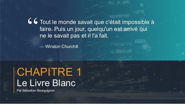 #PortraitDeStartuper 4 CHAPITRE 1 Le Livre Blanc Par Sébastien Bourguignon Tout le monde savait que c'était impossible à f...
