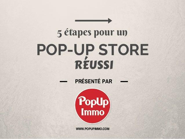POP-UP STORE RÉUSSI 5 étapes pour un PRÉSENTÉ PAR WWW.POPUPIMMO.COM