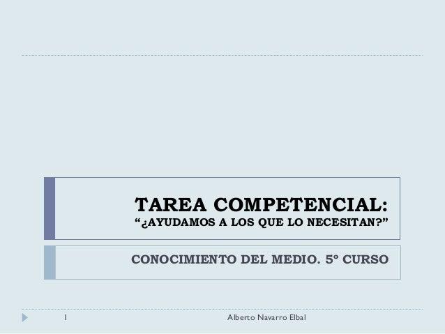 """TAREA COMPETENCIAL: """"¿AYUDAMOS A LOS QUE LO NECESITAN?"""" CONOCIMIENTO DEL MEDIO. 5º CURSO 1 Alberto Navarro Elbal"""