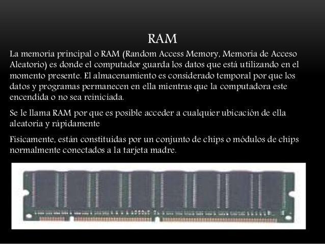 La diferencia entre la RAM y otros tipos de memoria de almacenamiento, como los disquetes o los discos duros, es que la RA...