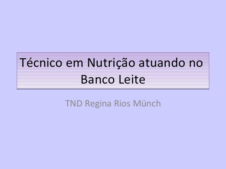 Técnico em Nutrição atuando no  Banco Leite TND Regina Rios Münch