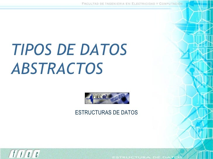 TIPOS DE DATOS ABSTRACTOS ESTRUCTURAS DE DATOS