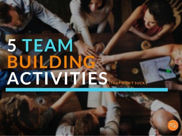5 TEAM BUILDING ACTIVITIES(THAT DON'T SUCK.)