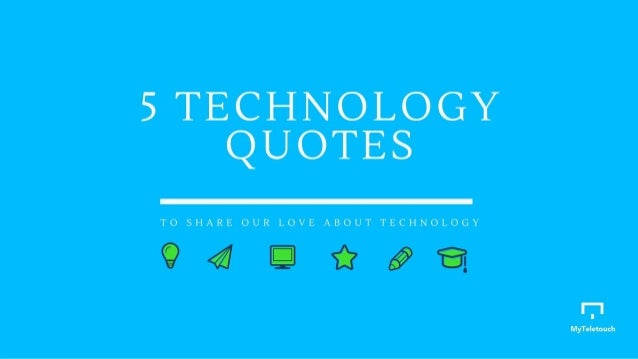 STECHNOLOGY QUOTES  TO SHARE OUR LOVE ABOUT TECHNOLOGY  MyTe| etou: h