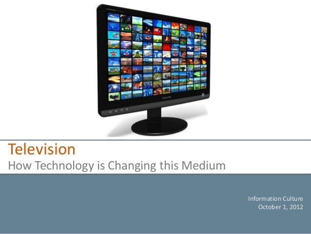 TelevisionHow Technology is Changing this Medium                                         Information Culture              ...