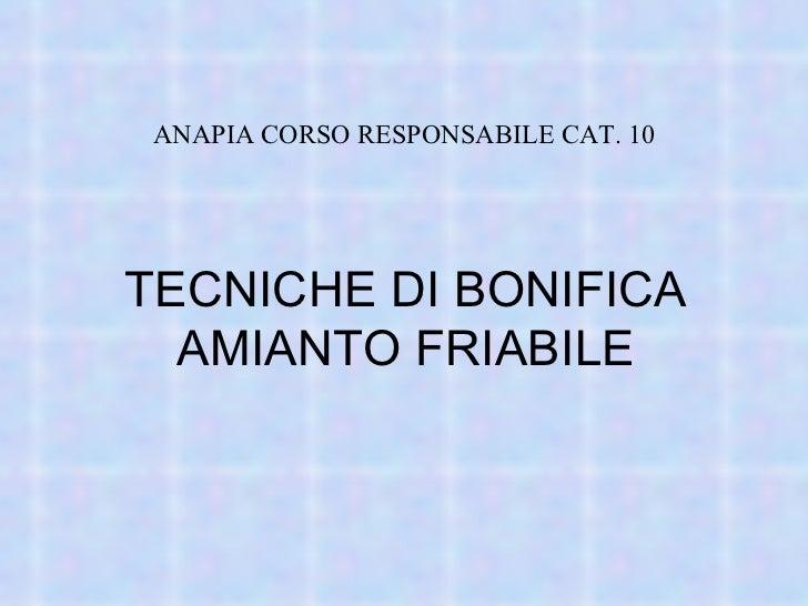 TECNICHE DI BONIFICA AMIANTO FRIABILE ANAPIA CORSO RESPONSABILE CAT. 10
