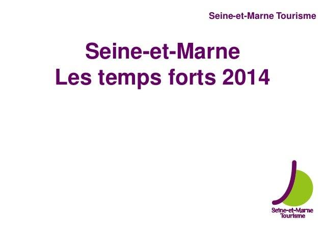 Seine-et-Marne Tourisme Seine-et-Marne Les temps forts 2014