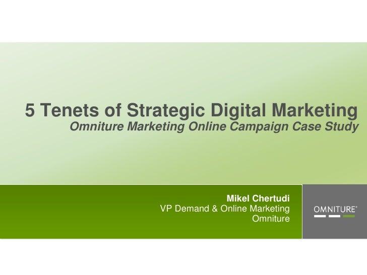 5 Tenets of Strategic Digital MarketingOmniture Marketing Online Campaign Case Study<br />Mikel Chertudi <br />VP Demand &...