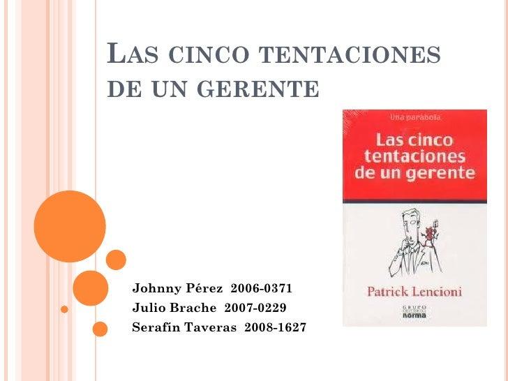 LAS CINCO TENTACIONESDE UN GERENTE Johnny Pérez 2006-0371 Julio Brache 2007-0229 Serafín Taveras 2008-1627