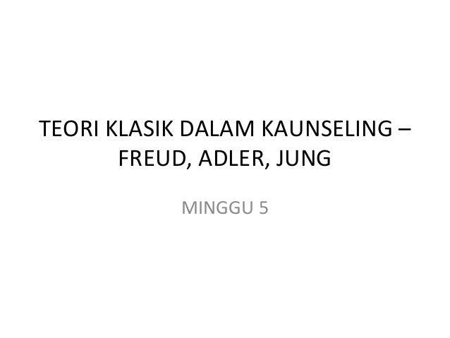 TEORI KLASIK DALAM KAUNSELING – FREUD, ADLER, JUNG MINGGU 5