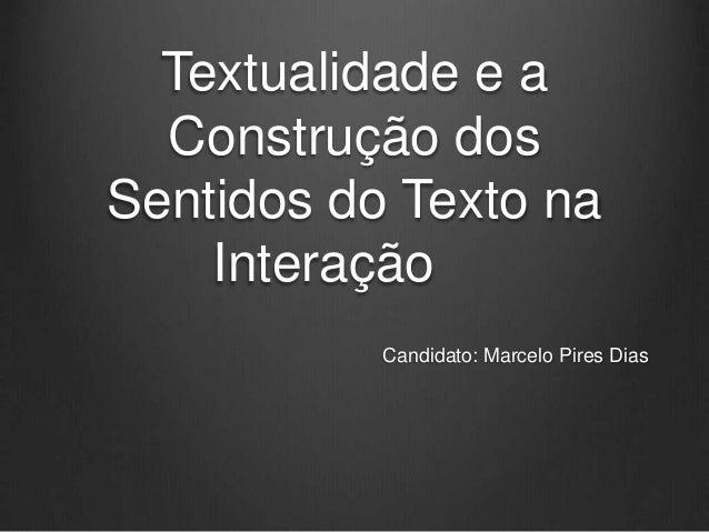 Textualidade e a Construção dos Sentidos do Texto na Interação Candidato: Marcelo Pires Dias