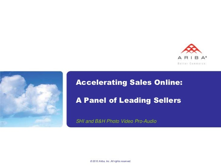 © 2010 Ariba, Inc. All rights reserved. <br />Accelerating Sales Online:A Panel of Leading Sellers <br />SHI and B&H Photo...