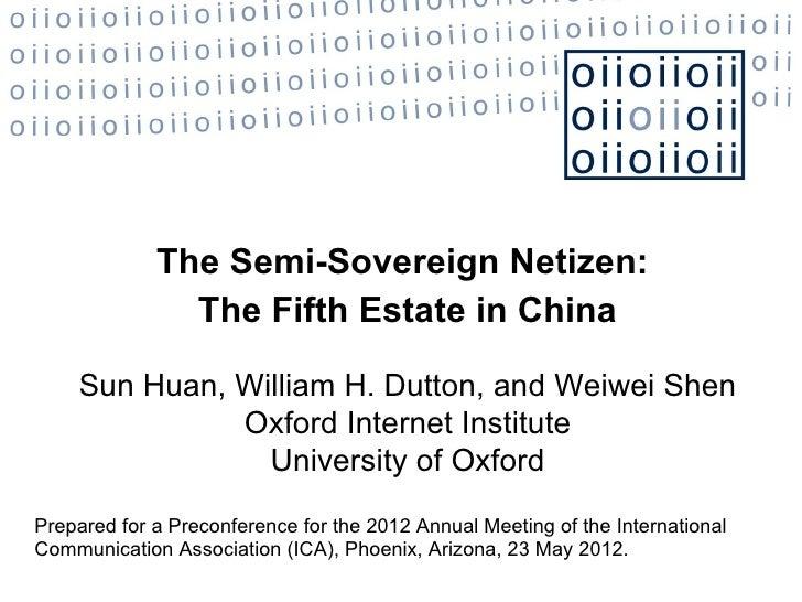 The Semi-Sovereign Netizen:               The Fifth Estate in China    Sun Huan, William H. Dutton, and Weiwei Shen       ...