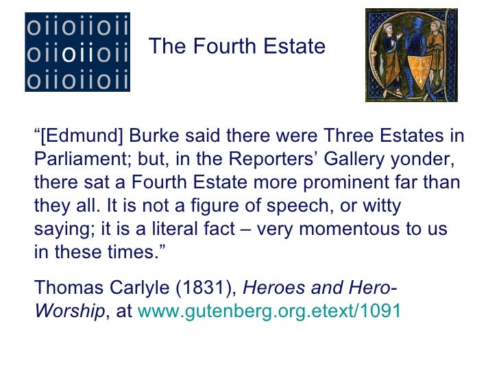 """The Fourth Estate""""[Edmund] Burke said there were Three Estates inParliament; but, in the Reporters' Gallery yonder,there s..."""