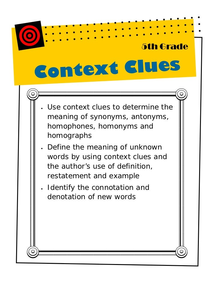 5th GradeContext Clues•   Use context clues to determine the    meaning of synonyms, antonyms,    homophones, homonyms and...