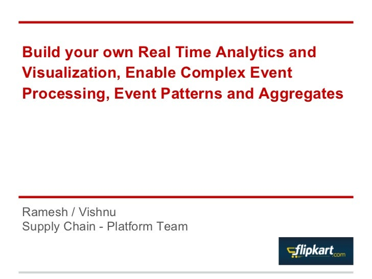 Build your own Real Time Analytics andVisualization, Enable Complex EventProcessing, Event Patterns and AggregatesRamesh /...