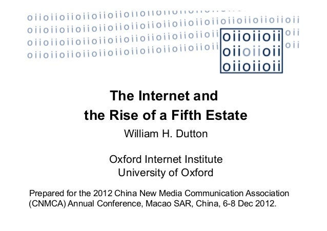 The Internet and             the Rise of a Fifth Estate                      William H. Dutton                   Oxford In...
