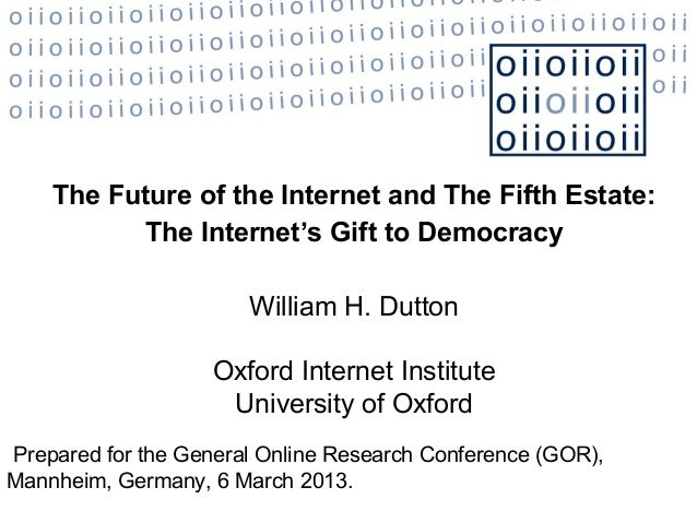 The Future of the Internet and The Fifth Estate:          The Internet's Gift to Democracy                       William H...