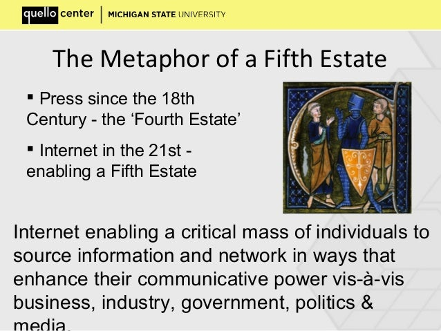 The Metaphor of a Fifth Estate  Press since the 18th Century - the 'Fourth Estate'  Internet in the 21st - enabling a Fi...