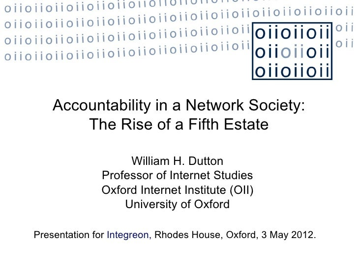 Accountability in a Network Society:        The Rise of a Fifth Estate                   William H. Dutton              Pr...