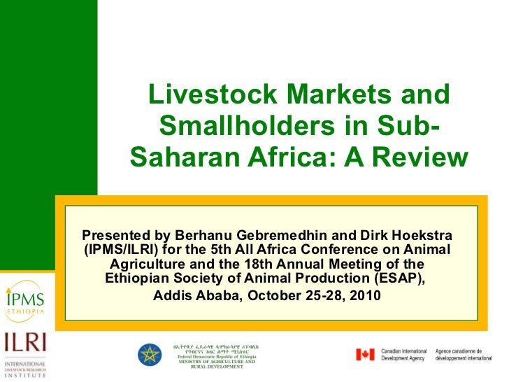 Livestock Markets and Smallholders in Sub-Saharan Africa: A Review Presented by Berhanu Gebremedhin and Dirk Hoekstra (IPM...