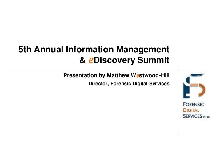 5th Annual Information Management & eDiscovery Summit<br />Presentation by Matthew Westwood-Hill<br />Director, Forensic D...