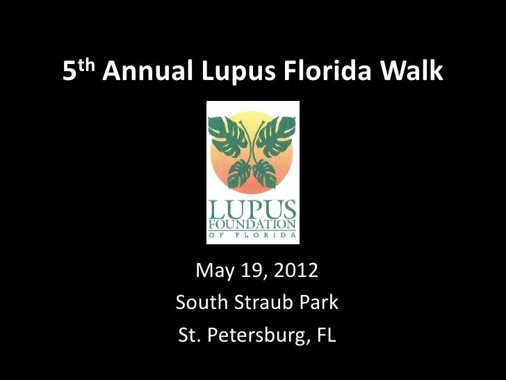 5th Annual Lupus Florida Walk          May 19, 2012        South Straub Park        St. Petersburg, FL