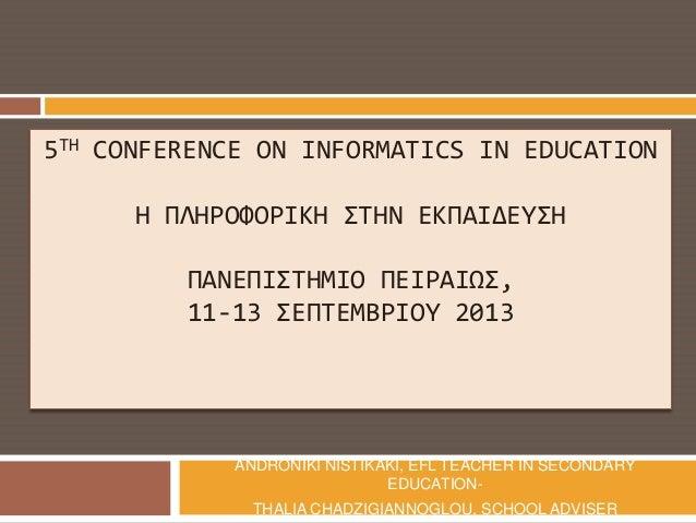 5TH CONFERENCE ON INFORMATICS IN EDUCATION Η ΠΛΗΡΟΥΟΡΙΚΗ ΣΗΝ ΕΚΠΑΙΔΕΤΗ ΠΑΝΕΠΙΣΗΜΙΟ ΠΕΙΡΑΙΩ, 11-13 ΕΠΣΕΜΒΡΙΟΤ 2013  AN...