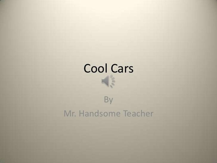 Cool Cars         ByMr. Handsome Teacher