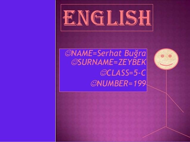 NAME=Serhat Buğra SURNAME=ZEYBEK       CLASS=5-C     NUMBER=199