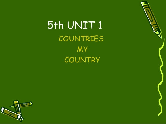 5th UNIT 1  COUNTRIES     MY   COUNTRY