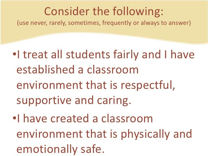 Consider the following:(use never, rarely, sometimes, frequently or always to answer)<br />I treat all studentsfairly and ...