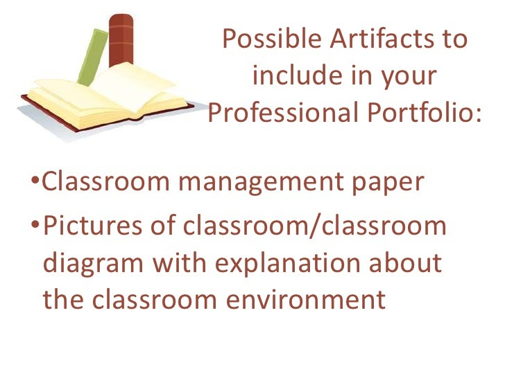 Possible Artifacts to include in your Professional Portfolio:<br />Classroom management paper<br />Pictures of classroom/c...