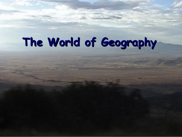 The World of GeographyThe World of Geography