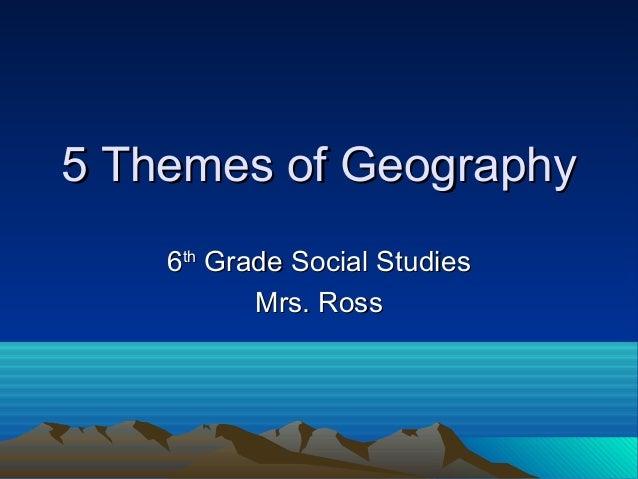 5 Themes of Geography5 Themes of Geography 66thth Grade Social StudiesGrade Social Studies Mrs. RossMrs. Ross