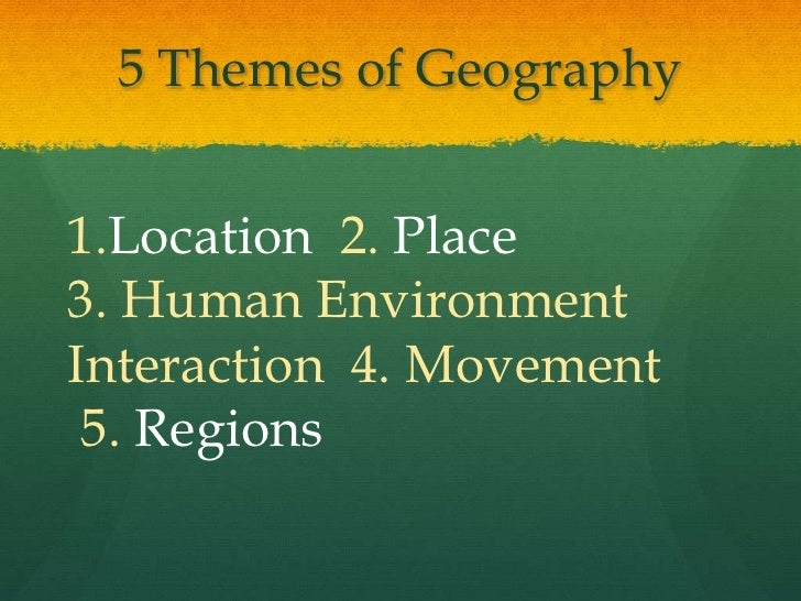 the 5 themes of geography essay Andrew minh khang nguyen how houston is affected by 5 themes of geography houston is affected greatly, influenced by, and is shaped by the 5 crucial themes.