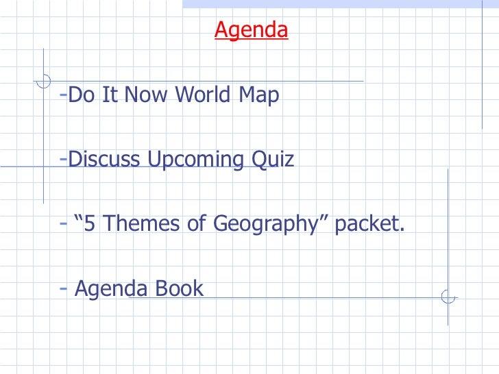 """<ul><li>Agenda </li></ul><ul><li>Do It Now World Map </li></ul><ul><li>Discuss Upcoming Quiz </li></ul><ul><li>""""5 Themes o..."""